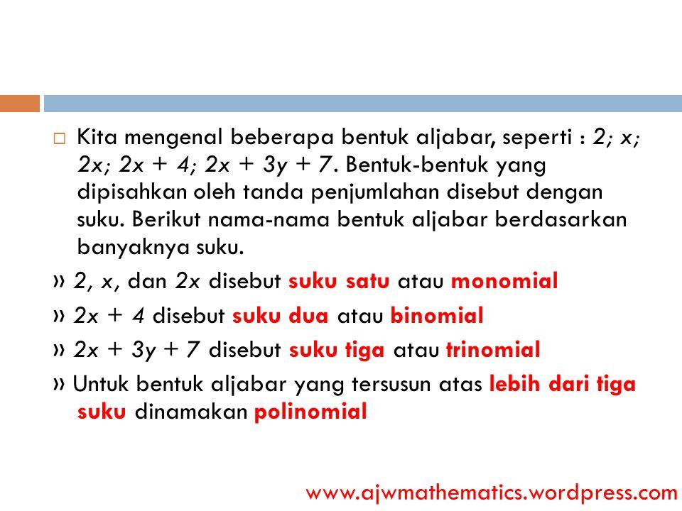 Kita mengenal beberapa bentuk aljabar, seperti : 2; x; 2x; 2x + 4; 2x + 3y + 7. Bentuk-bentuk yang dipisahkan oleh tanda penjumlahan disebut dengan