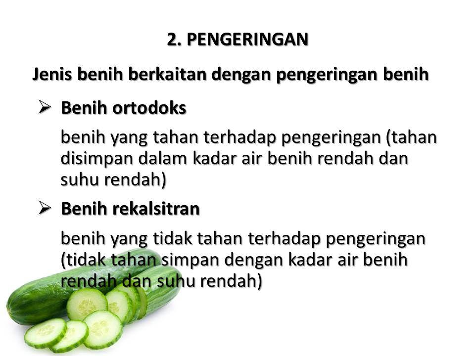 2. PENGERINGAN Jenis benih berkaitan dengan pengeringan benih  Benih ortodoks benih yang tahan terhadap pengeringan (tahan disimpan dalam kadar air b