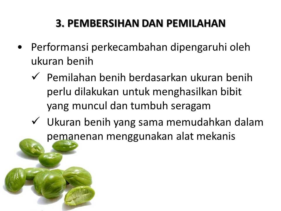 3. PEMBERSIHAN DAN PEMILAHAN Performansi perkecambahan dipengaruhi oleh ukuran benih Pemilahan benih berdasarkan ukuran benih perlu dilakukan untuk me