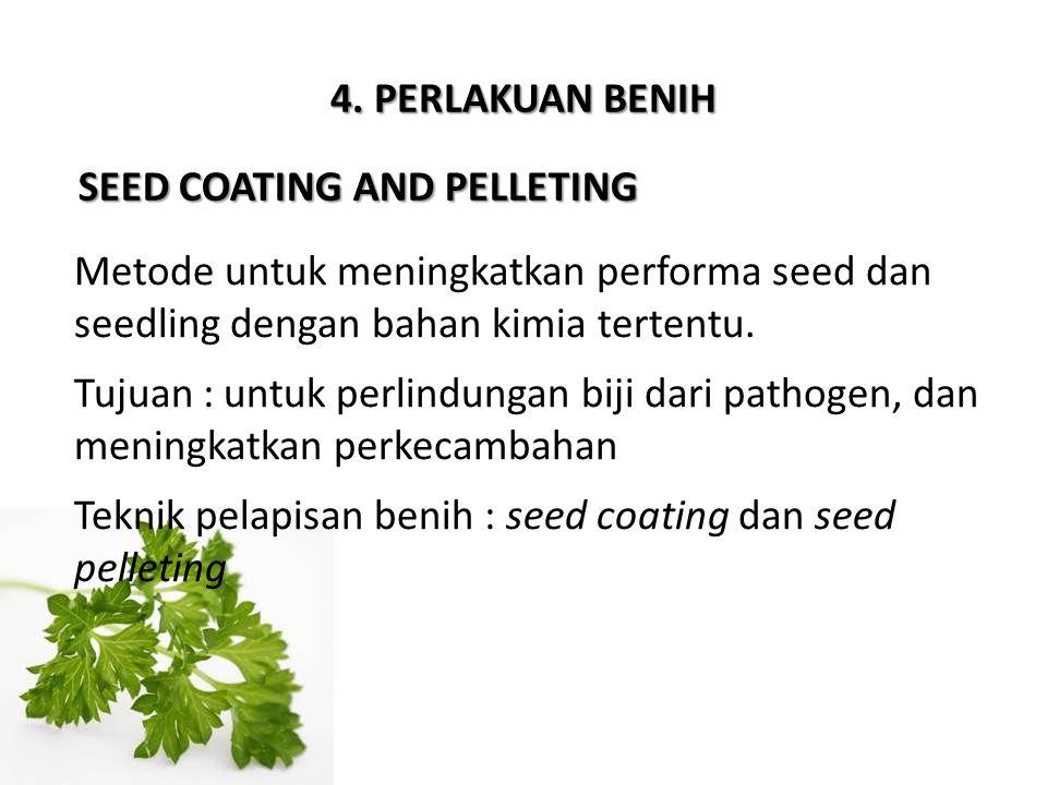 SEED COATING AND PELLETING Metode untuk meningkatkan performa seed dan seedling dengan bahan kimia tertentu. Tujuan : untuk perlindungan biji dari pat