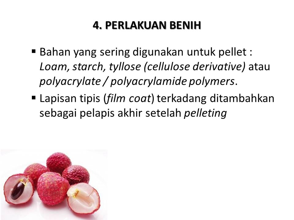  Bahan yang sering digunakan untuk pellet : Loam, starch, tyllose (cellulose derivative) atau polyacrylate / polyacrylamide polymers.  Lapisan tipis