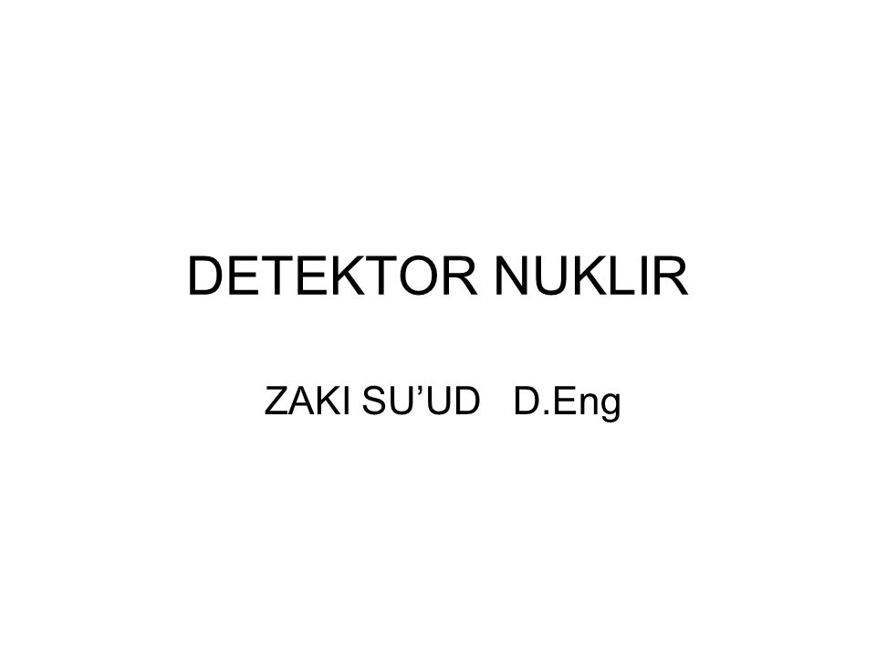 DETEKTOR NUKLIR ZAKI SU'UD D.Eng