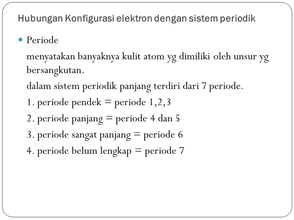 Hubungan Konfigurasi elektron dengan sistem periodik Periode menyatakan banyaknya kulit atom yg dimiliki oleh unsur yg bersangkutan. dalam sistem peri
