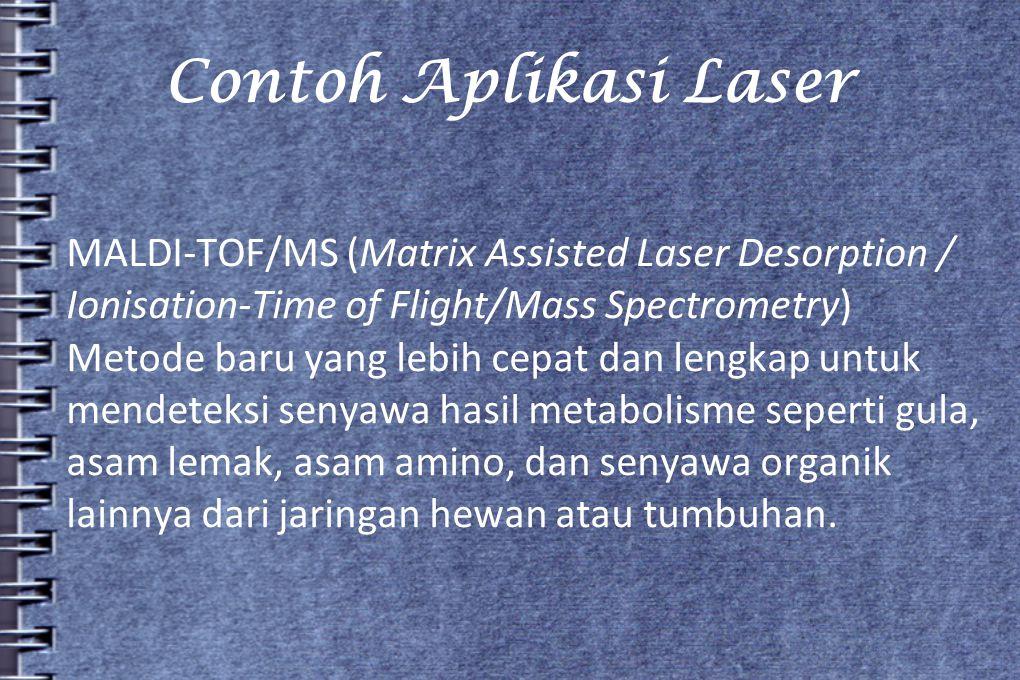 Contoh Aplikasi Laser MALDI-TOF/MS (Matrix Assisted Laser Desorption / Ionisation-Time of Flight/Mass Spectrometry) Metode baru yang lebih cepat dan l