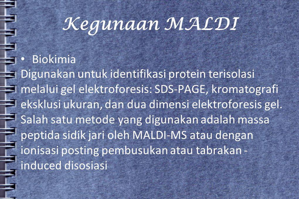 Kegunaan MALDI Biokimia Digunakan untuk identifikasi protein terisolasi melalui gel elektroforesis: SDS-PAGE, kromatografi eksklusi ukuran, dan dua di