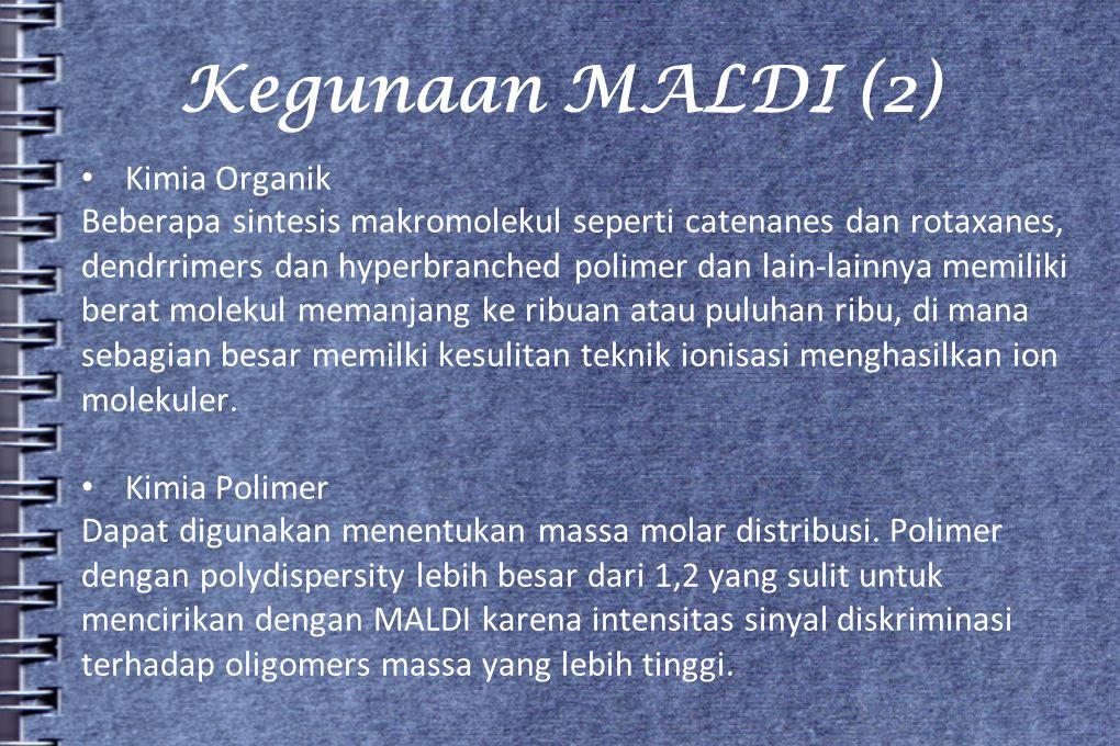 Kegunaan MALDI (2) Kimia Organik Beberapa sintesis makromolekul seperti catenanes dan rotaxanes, dendrrimers dan hyperbranched polimer dan lain-lainny