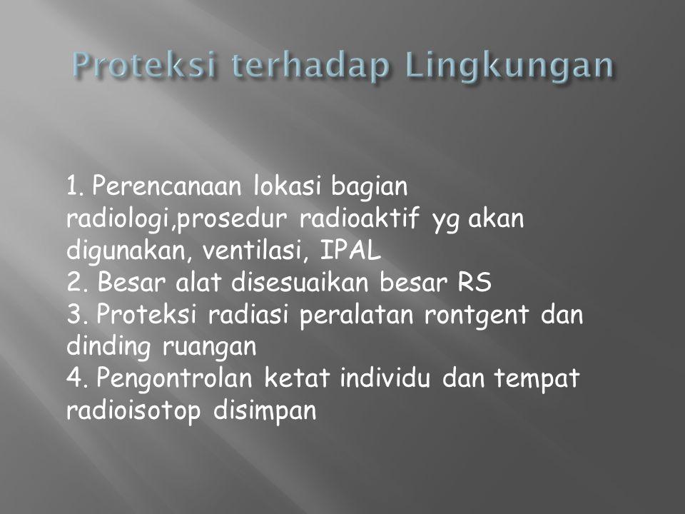1. Perencanaan lokasi bagian radiologi,prosedur radioaktif yg akan digunakan, ventilasi, IPAL 2. Besar alat disesuaikan besar RS 3. Proteksi radiasi p