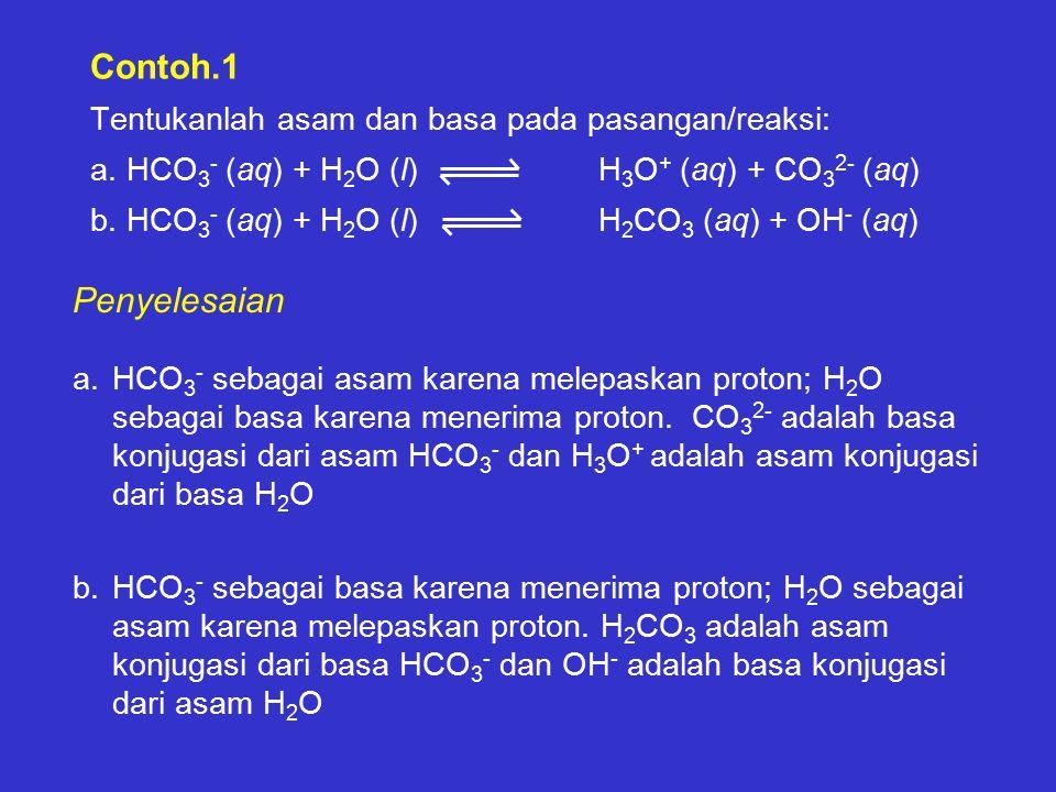 Contoh.1 Tentukanlah asam dan basa pada pasangan/reaksi: a.