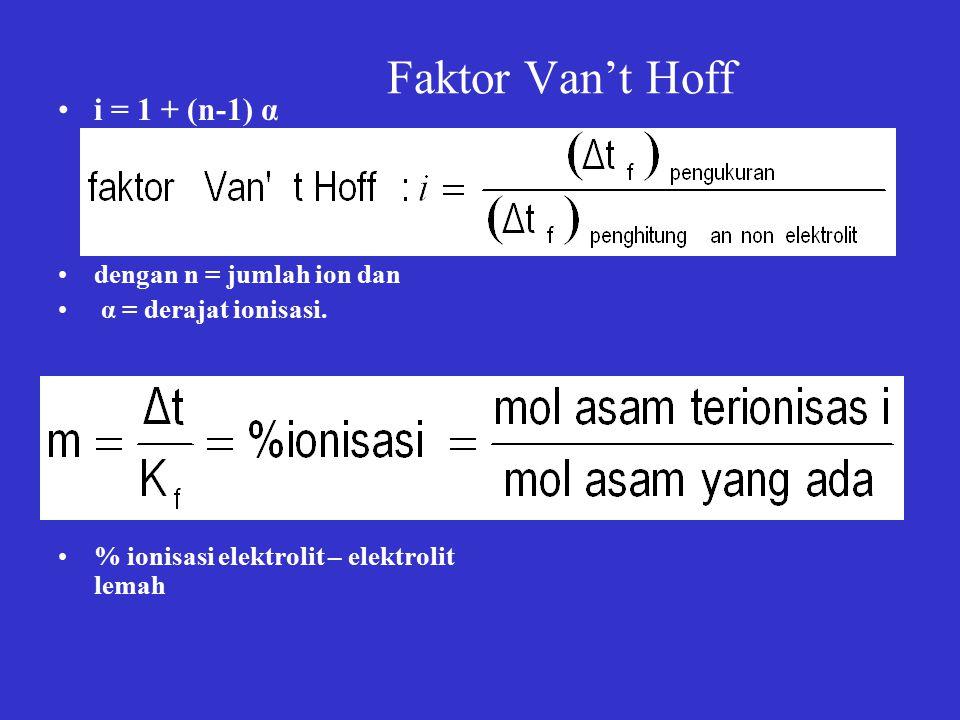 Faktor Van't Hoff i = 1 + (n-1) α dengan n = jumlah ion dan α = derajat ionisasi.