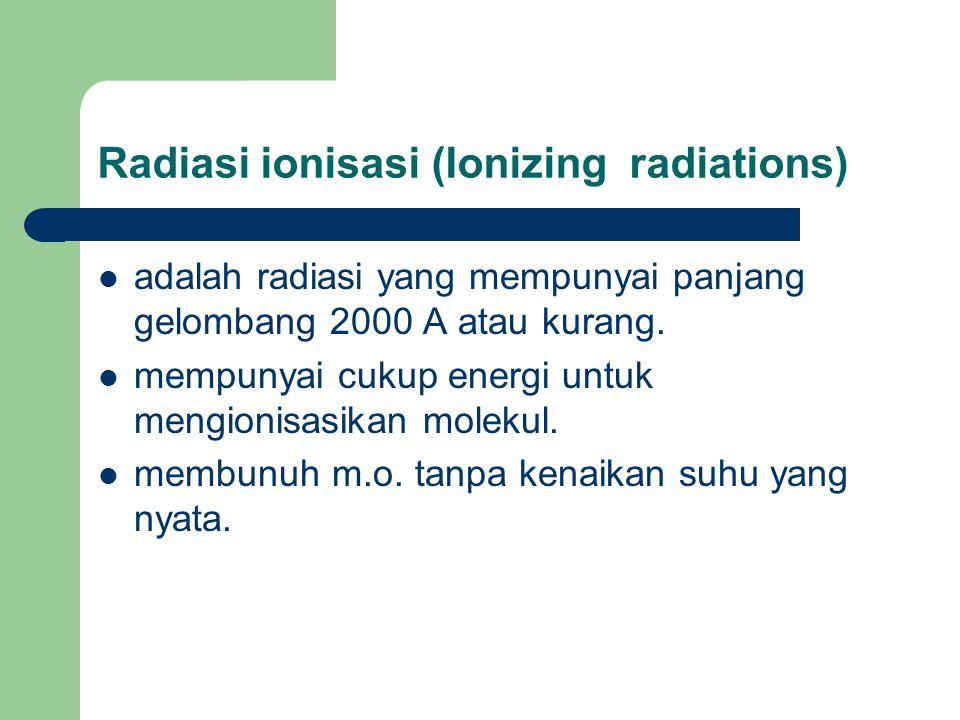 Radiasi ionisasi (Ionizing radiations) adalah radiasi yang mempunyai panjang gelombang 2000 A atau kurang. mempunyai cukup energi untuk mengionisasika
