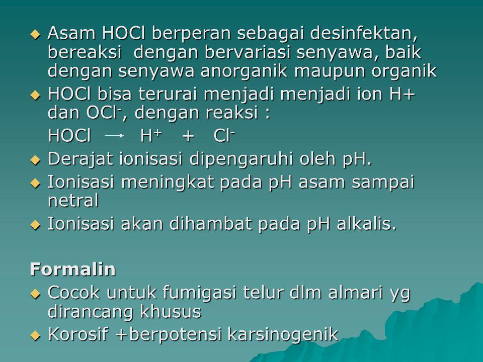  Asam HOCl berperan sebagai desinfektan, bereaksi dengan bervariasi senyawa, baik dengan senyawa anorganik maupun organik  HOCl bisa terurai menjadi