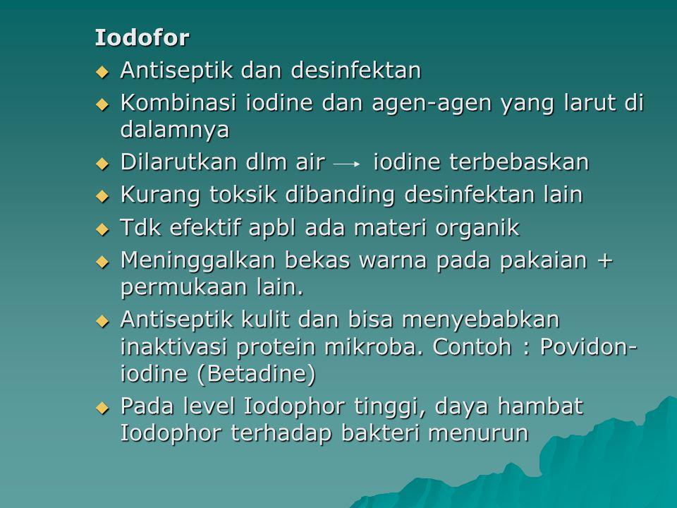 Iodofor  Antiseptik dan desinfektan  Kombinasi iodine dan agen-agen yang larut di dalamnya  Dilarutkan dlm air iodine terbebaskan  Kurang toksik d