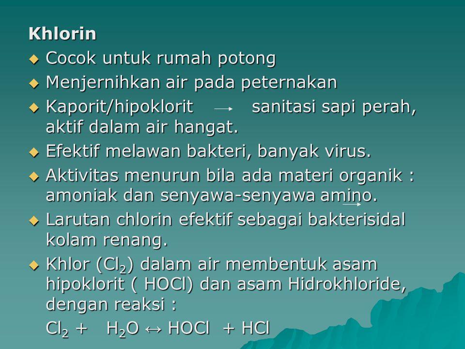 Khlorin  Cocok untuk rumah potong  Menjernihkan air pada peternakan  Kaporit/hipoklorit sanitasi sapi perah, aktif dalam air hangat.  Efektif mela