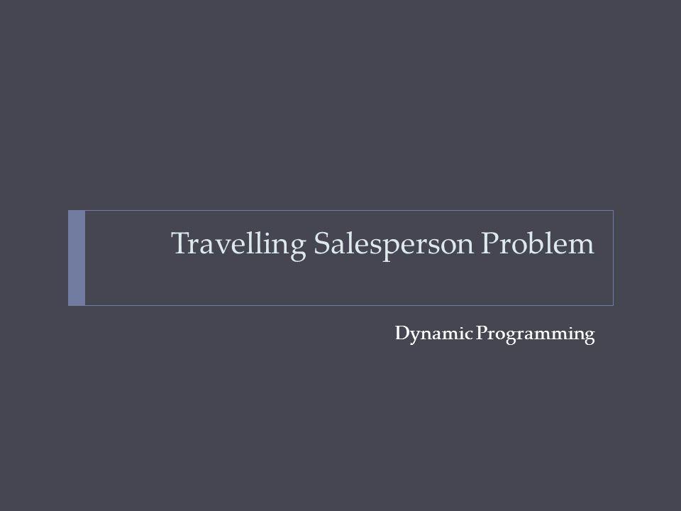 Travelling Salesperson Problem Dynamic Programming