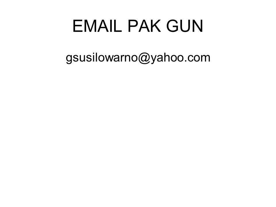 EMAIL PAK GUN gsusilowarno@yahoo.com