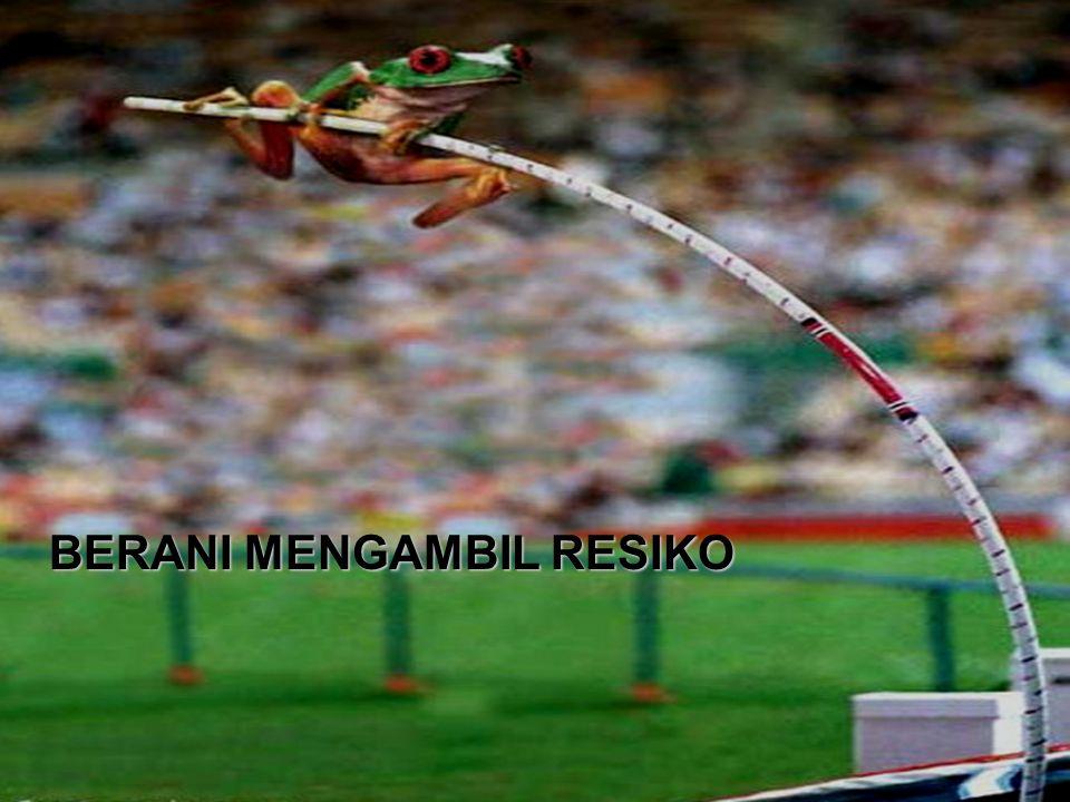 BERANI MENGAMBIL RESIKO