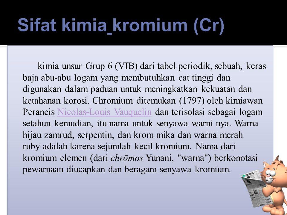 Kromium adalah sebuah unsur alami yang ditemukan dalam batuan, hewan, tumbuhan, tanah, dan debu vulkanik dan gas (US EPA, 1994a). Kromium (III) adalah