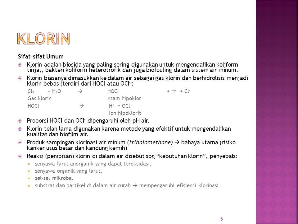 Sifat-sifat Umum  Klorin adalah biosida yang paling sering digunakan untuk mengendalikan koliform tinja,, bakteri koliform heterotrofik dan juga biof