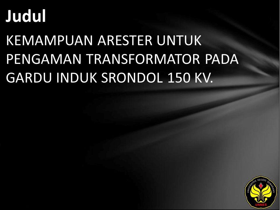 Judul KEMAMPUAN ARESTER UNTUK PENGAMAN TRANSFORMATOR PADA GARDU INDUK SRONDOL 150 KV.