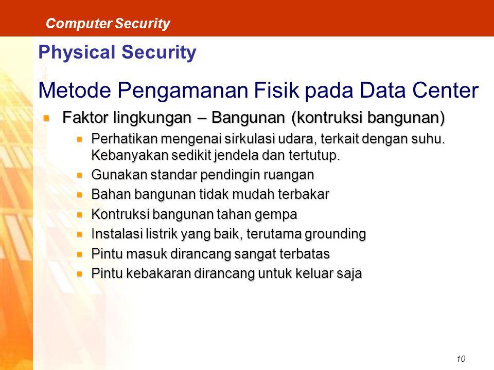 10 Computer Security Physical Security Metode Pengamanan Fisik pada Data Center Faktor lingkungan – Bangunan (kontruksi bangunan) Perhatikan mengenai sirkulasi udara, terkait dengan suhu.