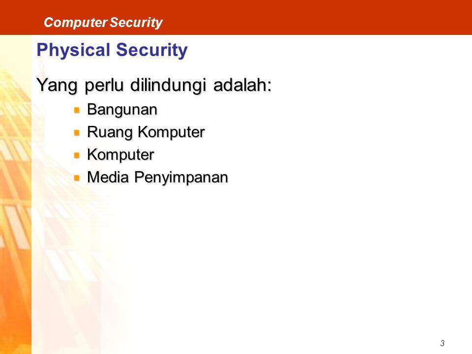 3 Computer Security Physical Security Yang perlu dilindungi adalah: Bangunan Ruang Komputer Komputer Media Penyimpanan