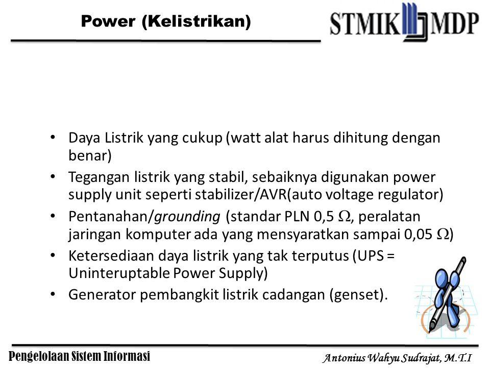 Pengelolaan Sistem Informasi Antonius Wahyu Sudrajat, M.T.I Power (Kelistrikan) Daya Listrik yang cukup (watt alat harus dihitung dengan benar) Tegang