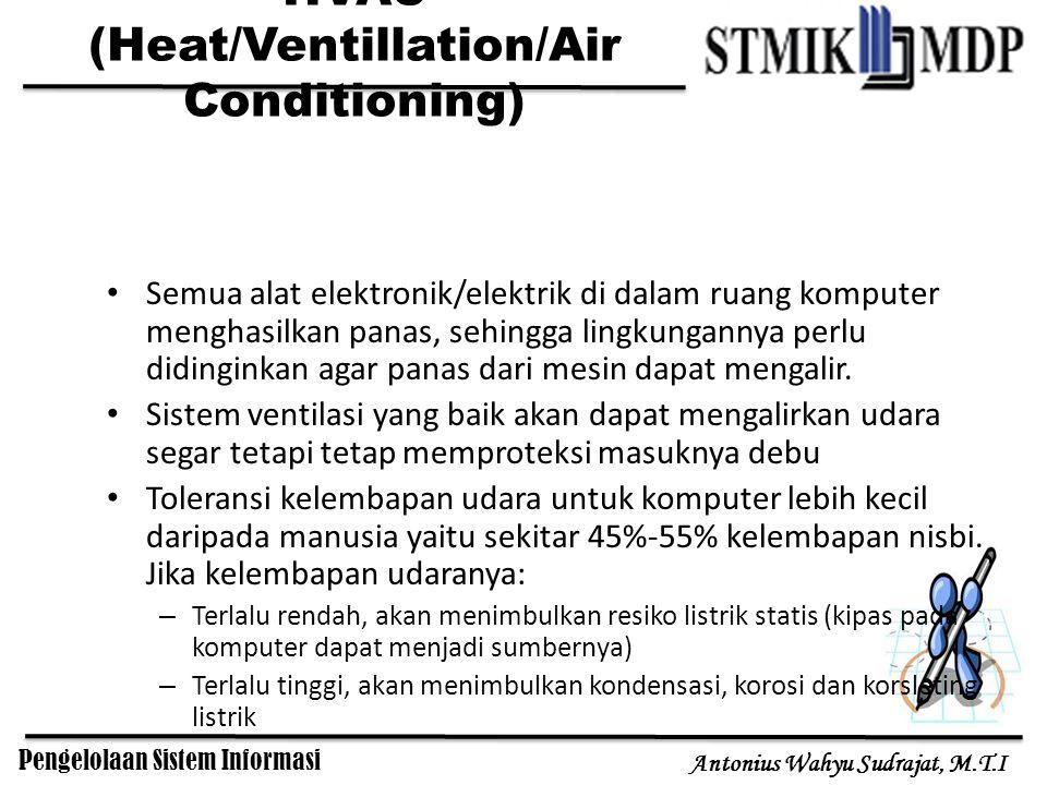 Pengelolaan Sistem Informasi Antonius Wahyu Sudrajat, M.T.I HVAC (Heat/Ventillation/Air Conditioning) Semua alat elektronik/elektrik di dalam ruang ko