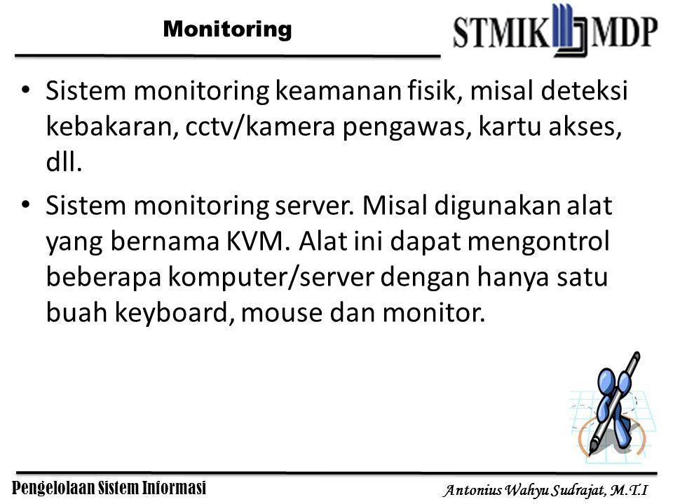 Pengelolaan Sistem Informasi Antonius Wahyu Sudrajat, M.T.I Monitoring Sistem monitoring keamanan fisik, misal deteksi kebakaran, cctv/kamera pengawas