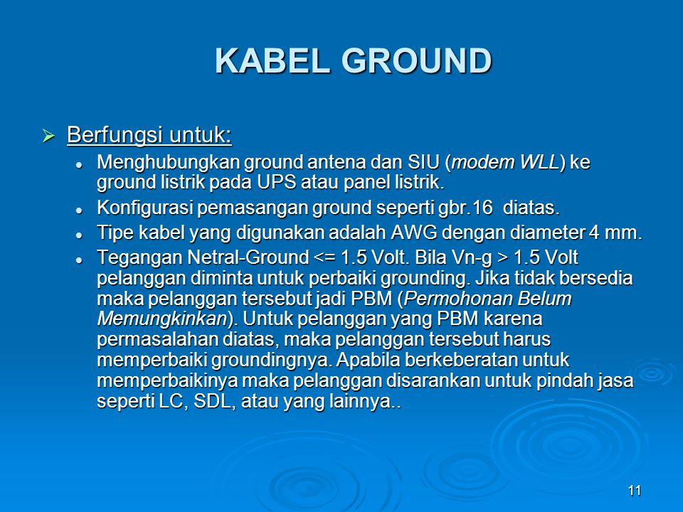 11 KABEL GROUND  Berfungsi untuk: Menghubungkan ground antena dan SIU (modem WLL) ke ground listrik pada UPS atau panel listrik. Menghubungkan ground