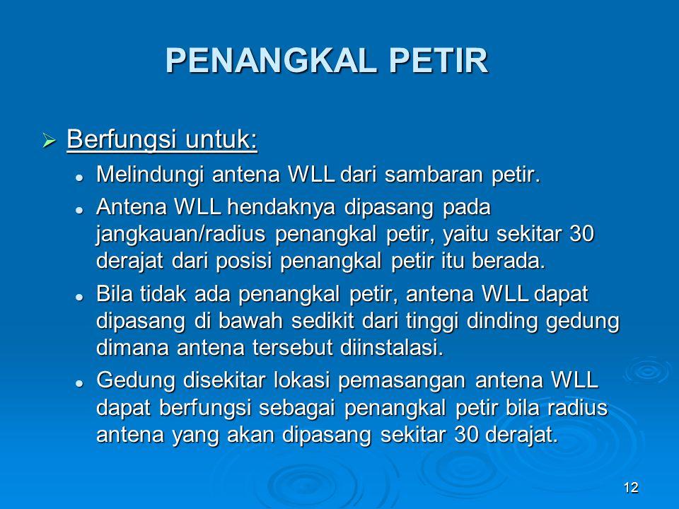12 PENANGKAL PETIR  Berfungsi untuk: Melindungi antena WLL dari sambaran petir. Melindungi antena WLL dari sambaran petir. Antena WLL hendaknya dipas
