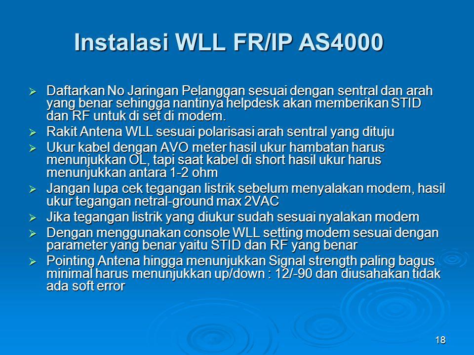 18 Instalasi WLL FR/IP AS4000  Daftarkan No Jaringan Pelanggan sesuai dengan sentral dan arah yang benar sehingga nantinya helpdesk akan memberikan S