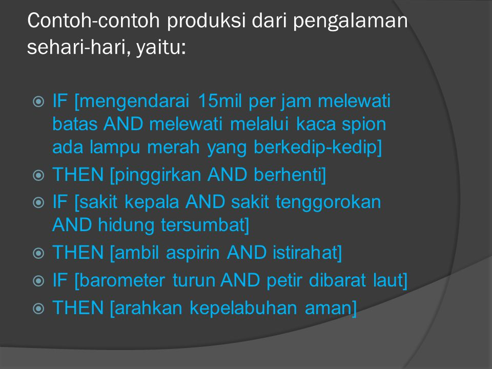 Contoh-contoh lainnya yang lebih mendekati secara anatik untuk mengklasifikasikan suatu object dimulai dengan kaidah-kaidah berikut ini:  IF[kategori adalah sebuah form OR sebuah pewarna OR sebuah tekstur]  THEN[objek mempunyai sebuah permukaan]  IF[kategori adalah sebuah permukaan OR jelek OR kualitas tactile]  THEN[objek mempunyai kualitas luar]  IF[kategori adalah sebuah ukuran OR kualitas luar OR massa OR suatu zat]  THEN[objek mempunyai kualitas fisik]