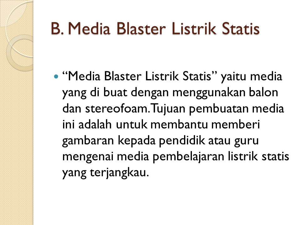 """B. Media Blaster Listrik Statis """"Media Blaster Listrik Statis"""" yaitu media yang di buat dengan menggunakan balon dan stereofoam. Tujuan pembuatan medi"""