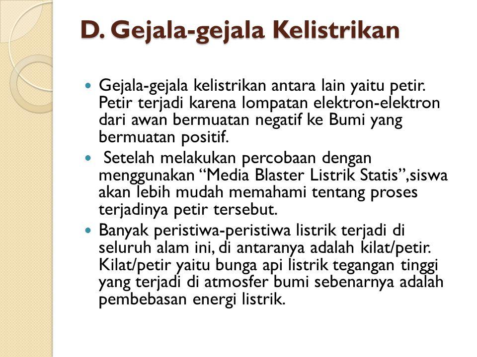 D. Gejala-gejala Kelistrikan Gejala-gejala kelistrikan antara lain yaitu petir. Petir terjadi karena lompatan elektron-elektron dari awan bermuatan ne