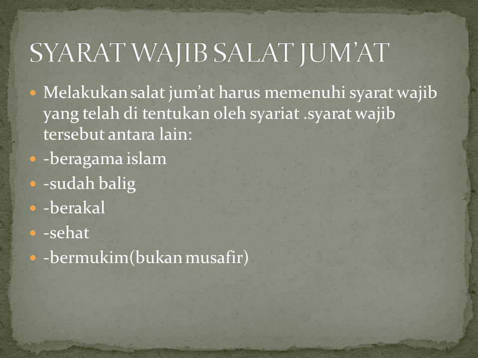 Melakukan salat jum'at harus memenuhi syarat wajib yang telah di tentukan oleh syariat.syarat wajib tersebut antara lain: -beragama islam -sudah balig -berakal -sehat -bermukim(bukan musafir)