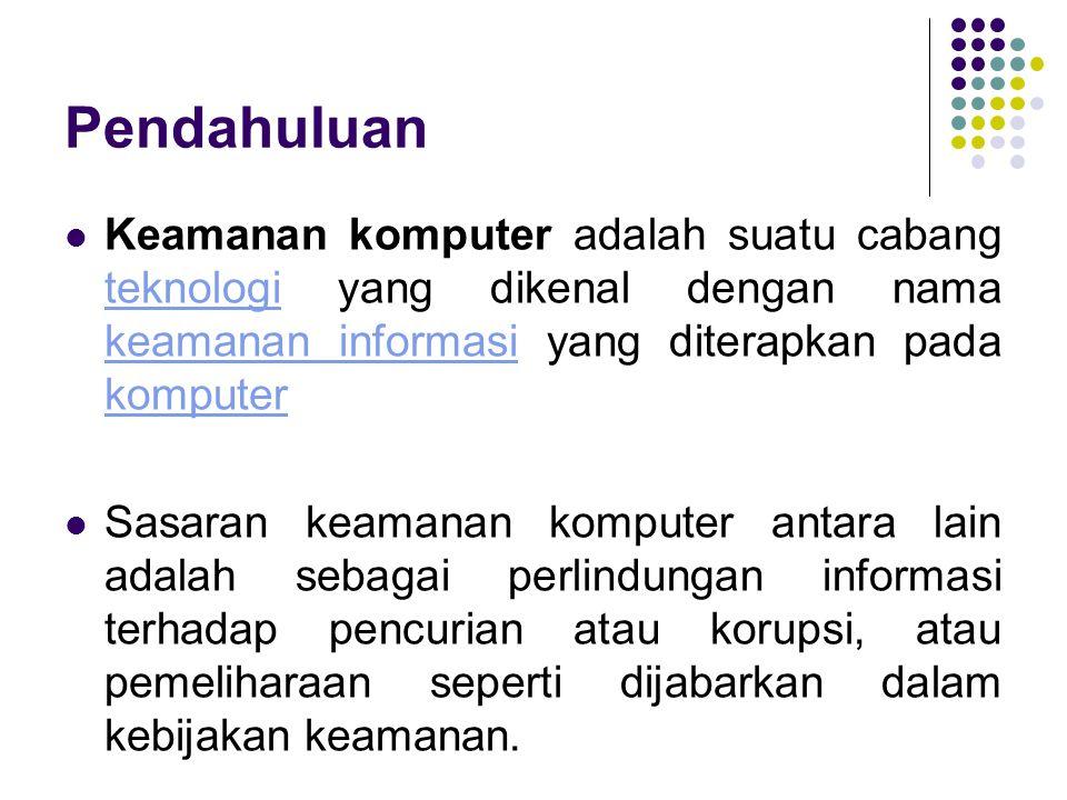 Pendahuluan Keamanan komputer adalah suatu cabang teknologi yang dikenal dengan nama keamanan informasi yang diterapkan pada komputer teknologi keaman