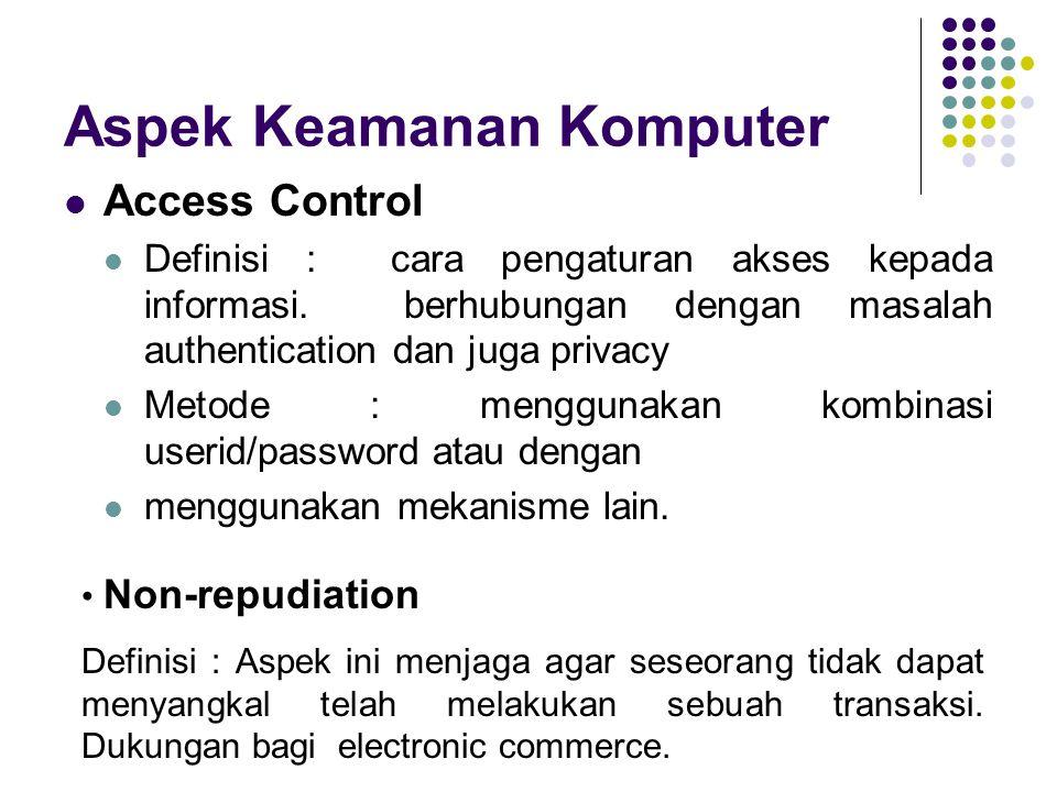 Aspek Keamanan Komputer Access Control Definisi : cara pengaturan akses kepada informasi. berhubungan dengan masalah authentication dan juga privacy M