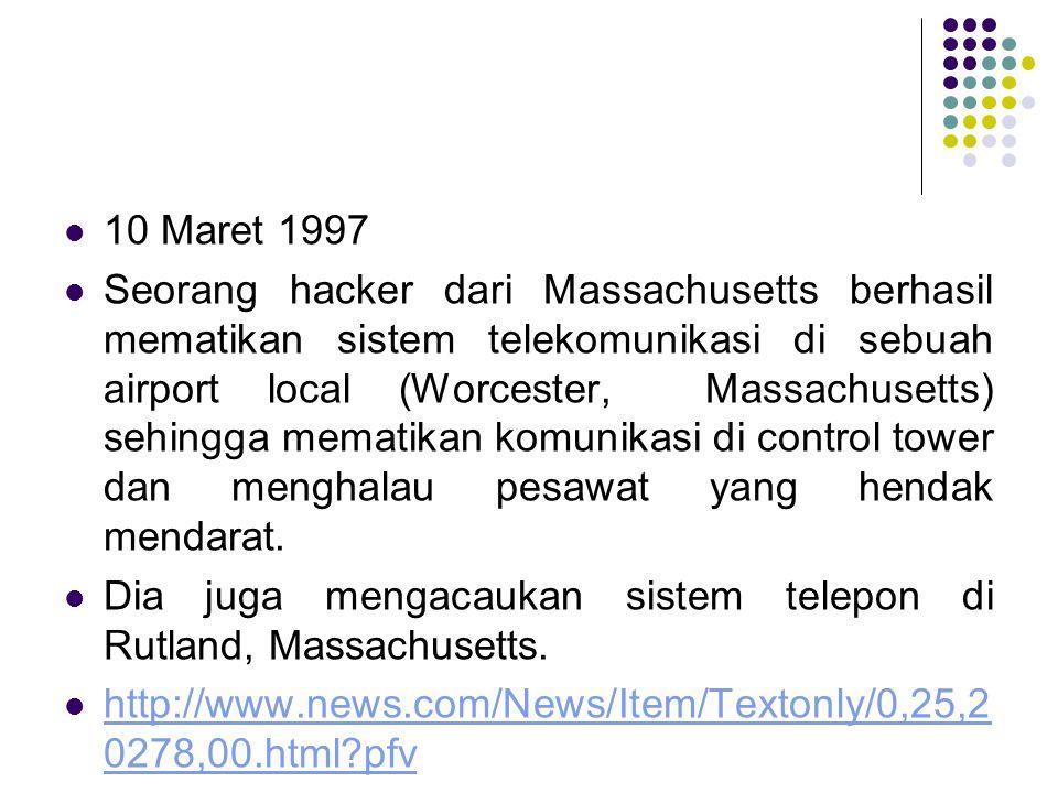 10 Maret 1997 Seorang hacker dari Massachusetts berhasil mematikan sistem telekomunikasi di sebuah airport local (Worcester, Massachusetts) sehingga m