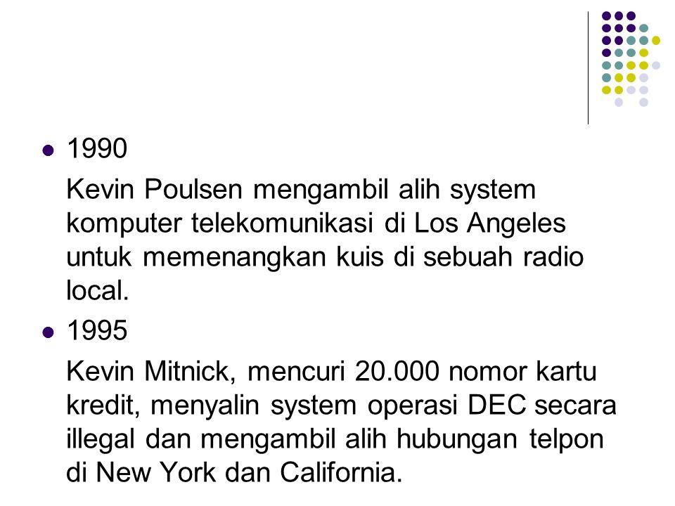 1990 Kevin Poulsen mengambil alih system komputer telekomunikasi di Los Angeles untuk memenangkan kuis di sebuah radio local. 1995 Kevin Mitnick, menc