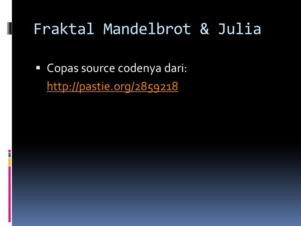 Fraktal Mandelbrot & Julia  Copas source codenya dari: http://pastie.org/2859218