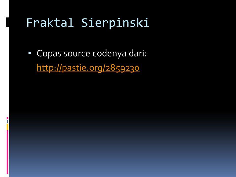 Fraktal Sierpinski  Copas source codenya dari: http://pastie.org/2859230