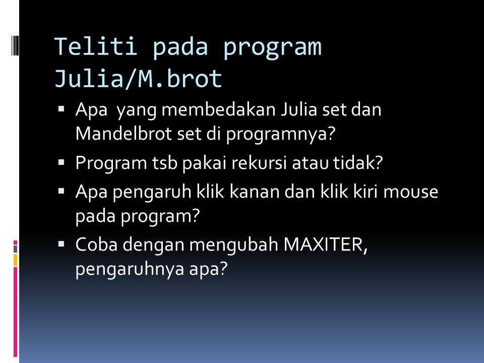 Teliti pada program Julia/M.brot  Apa yang membedakan Julia set dan Mandelbrot set di programnya.
