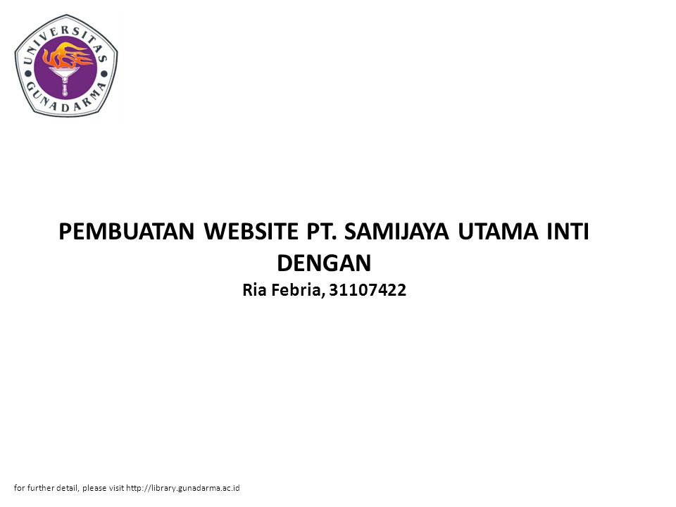 PEMBUATAN WEBSITE PT. SAMIJAYA UTAMA INTI DENGAN Ria Febria, 31107422 for further detail, please visit http://library.gunadarma.ac.id