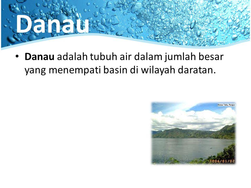 tiga kriteria danau Mempunyai permukaan air yang cukup luas sehingga mampu menimbulkan gelombang.