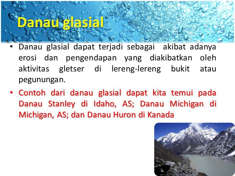Danau vulkanik Danau vulkanik terbentuk akibat adanya aktivitas vulkanik.