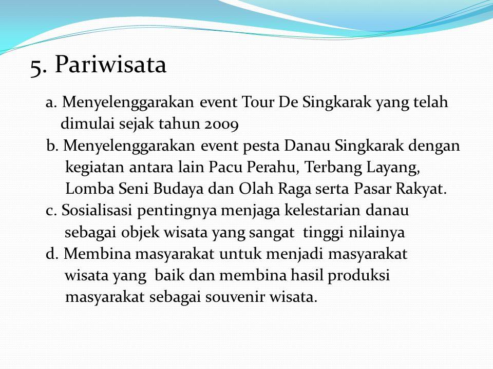 5. Pariwisata a. Menyelenggarakan event Tour De Singkarak yang telah dimulai sejak tahun 2009 b. Menyelenggarakan event pesta Danau Singkarak dengan k