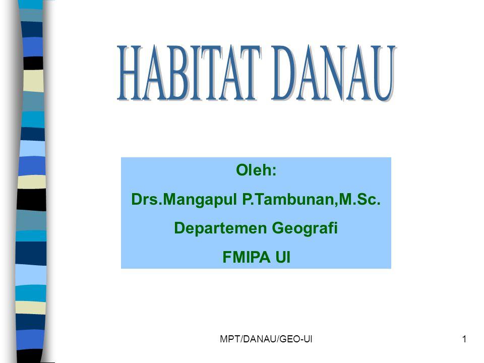 MPT/DANAU/GEO-UI1 Oleh: Drs.Mangapul P.Tambunan,M.Sc. Departemen Geografi FMIPA UI