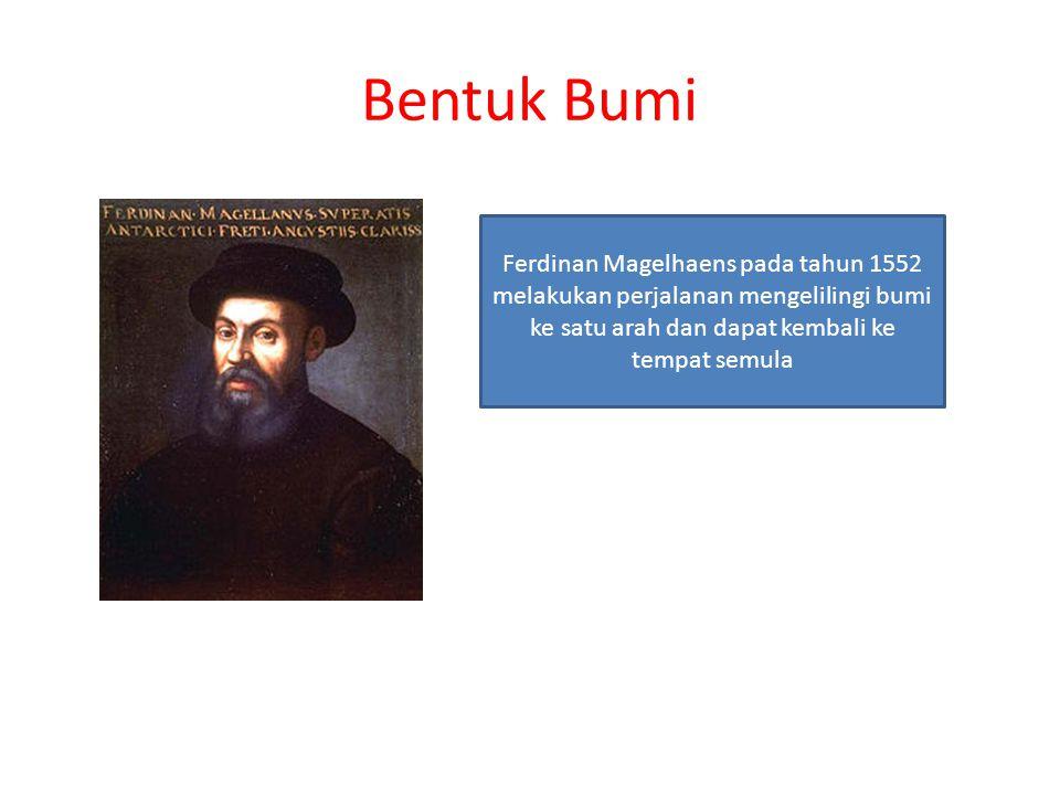 Bentuk Bumi Ferdinan Magelhaens pada tahun 1552 melakukan perjalanan mengelilingi bumi ke satu arah dan dapat kembali ke tempat semula