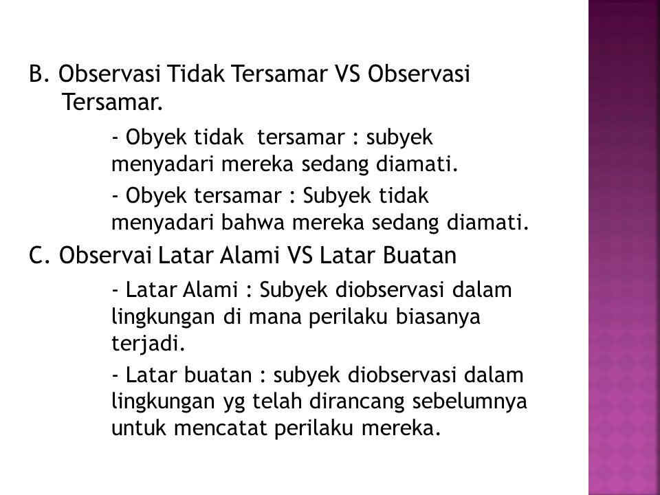 B.Observasi Tidak Tersamar VS Observasi Tersamar.