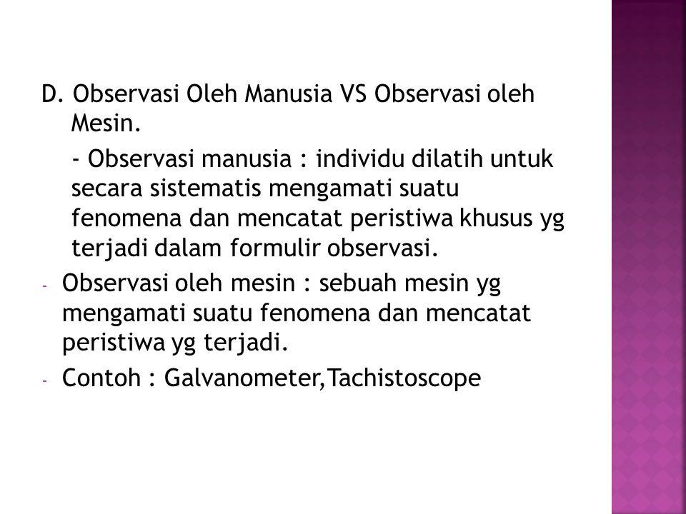 D.Observasi Oleh Manusia VS Observasi oleh Mesin.